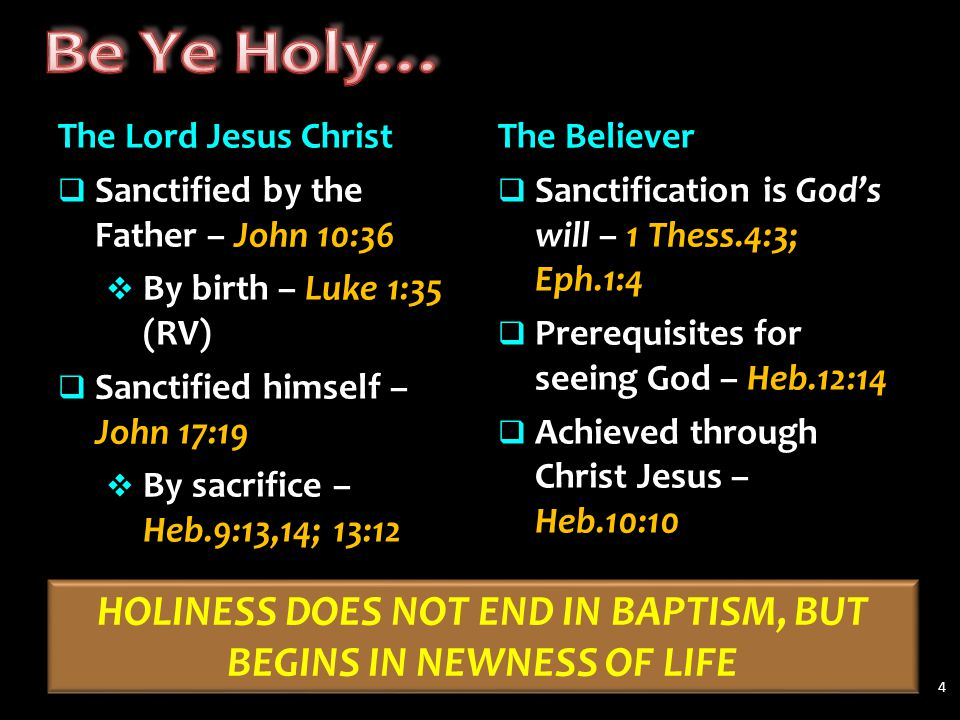 The Lord Jesus Christ  Sanctified by the Father – John 10:36  By birth – Luke 1:35 (RV)  Sanctified himself – John 17:19  By sacrifice – Heb.9:13,