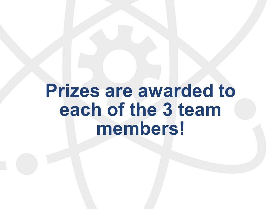 Prizes are awarded to each of the 3 team members!