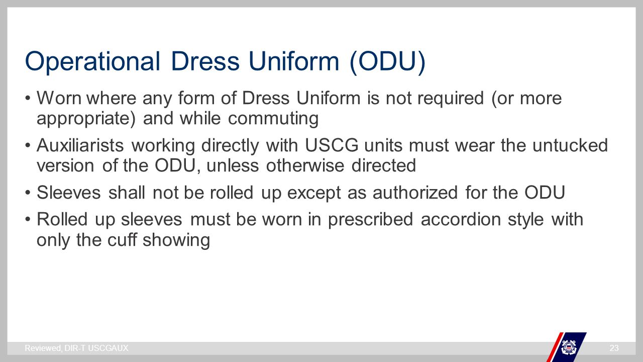 ` Operational Dress Uniform (ODU) Worn where any form of Dress Uniform is not required (or more appropriate) and while commuting Auxiliarists working