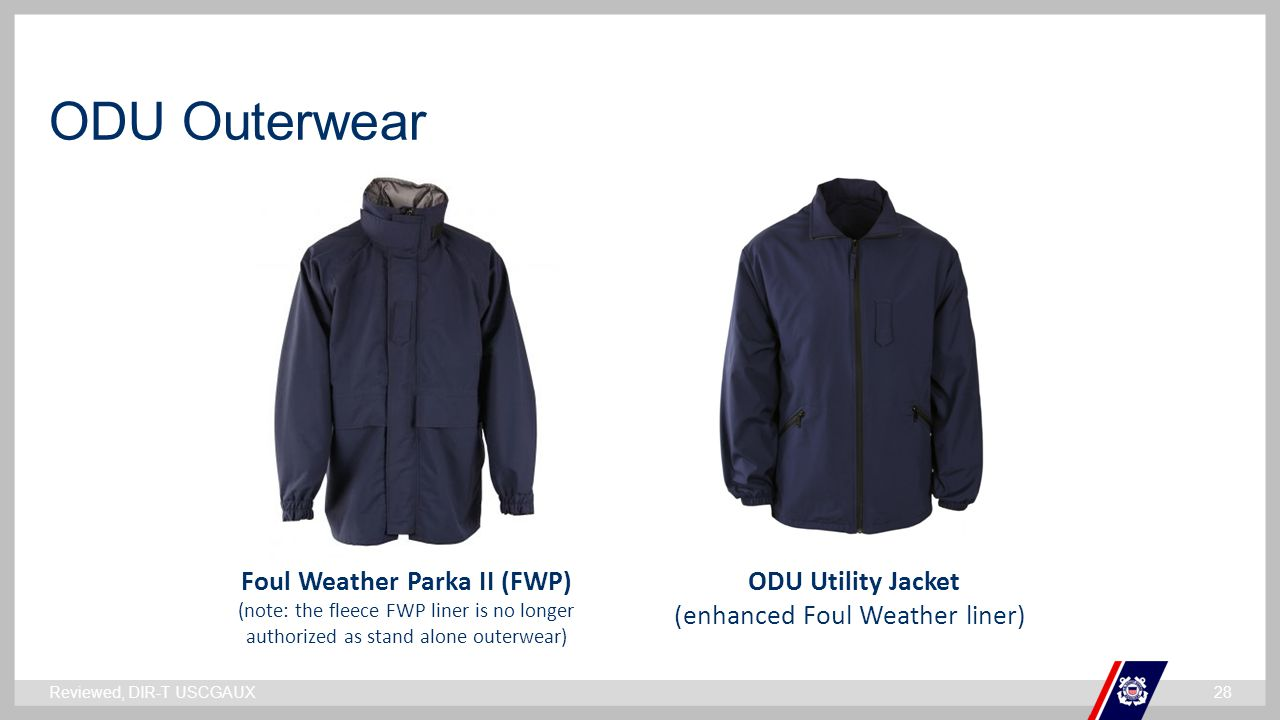 ` ODU Outerwear Foul Weather Parka II (FWP) (note: the fleece FWP liner is no longer authorized as stand alone outerwear) ODU Utility Jacket (enhanced