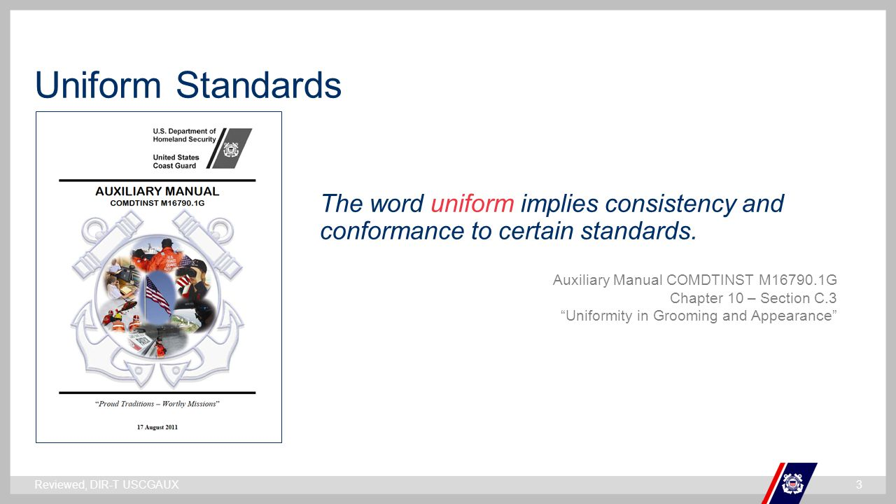 ` Uniform Standards The word uniform implies consistency and conformance to certain standards. Auxiliary Manual COMDTINST M16790.1G Chapter 10 – Secti