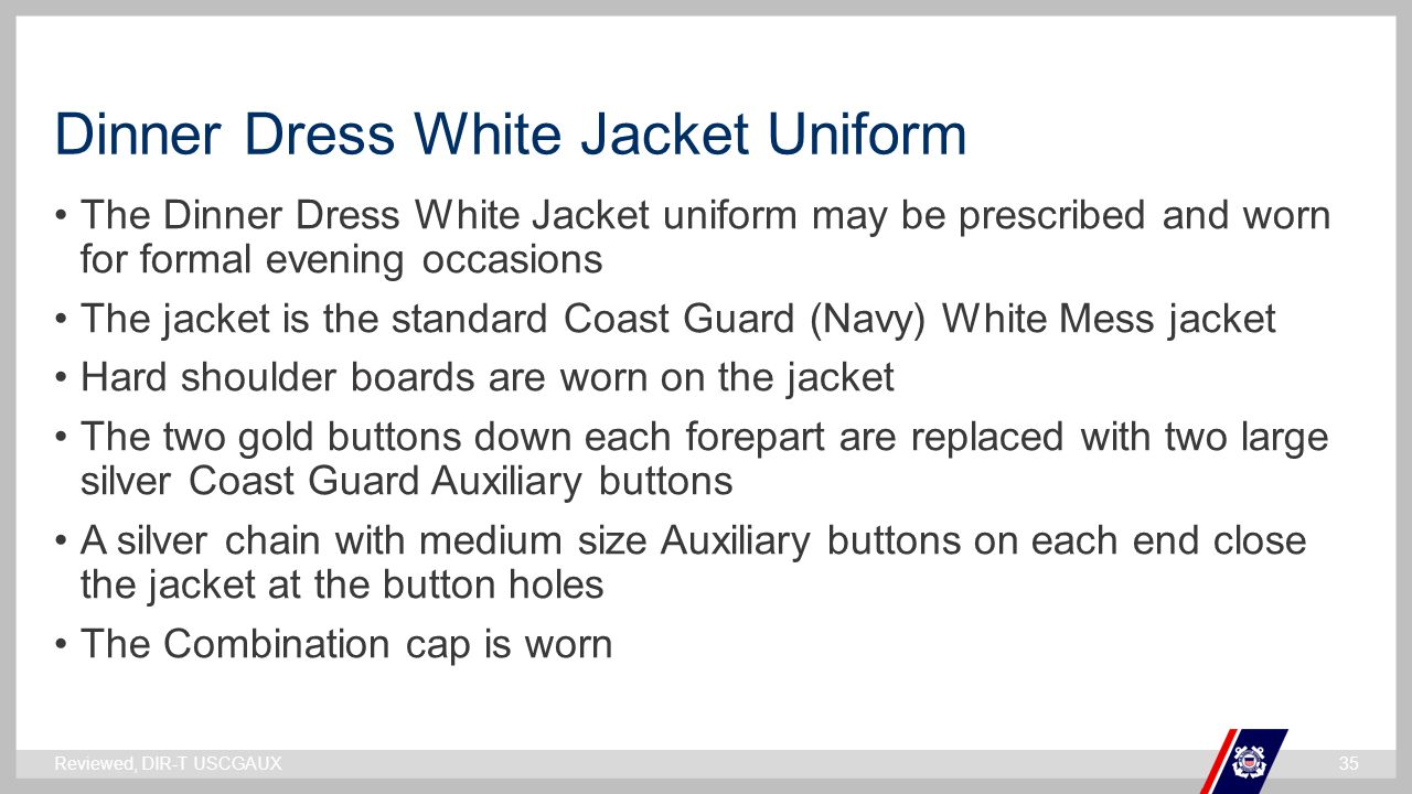 ` Dinner Dress White Jacket Uniform The Dinner Dress White Jacket uniform may be prescribed and worn for formal evening occasions The jacket is the st