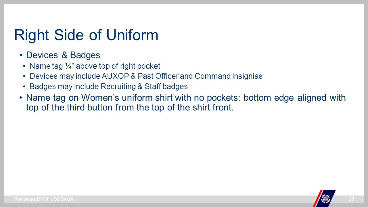 """` Right Side of Uniform Reviewed, DIR-T USCGAUX38 Devices & Badges Name tag ¼"""" above top of right pocket Devices may include AUXOP & Past Officer and"""