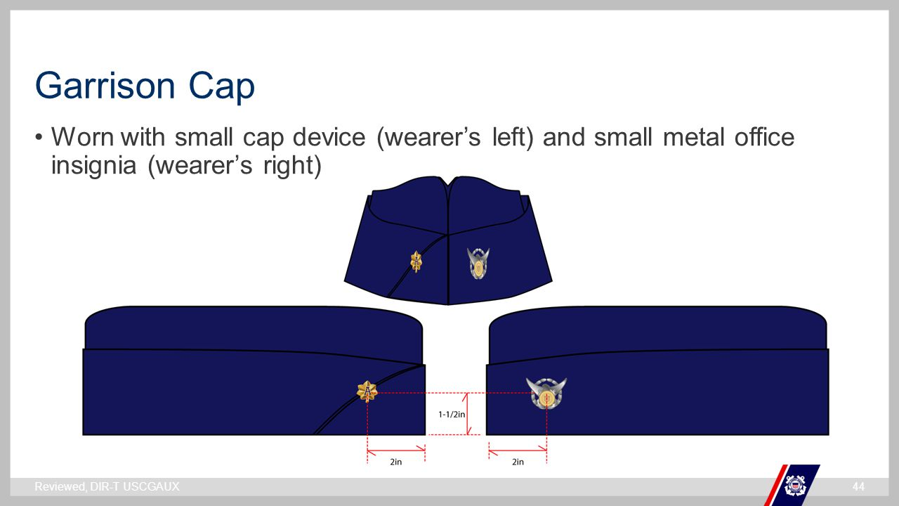 ` Garrison Cap Worn with small cap device (wearer's left) and small metal office insignia (wearer's right) Reviewed, DIR-T USCGAUX44