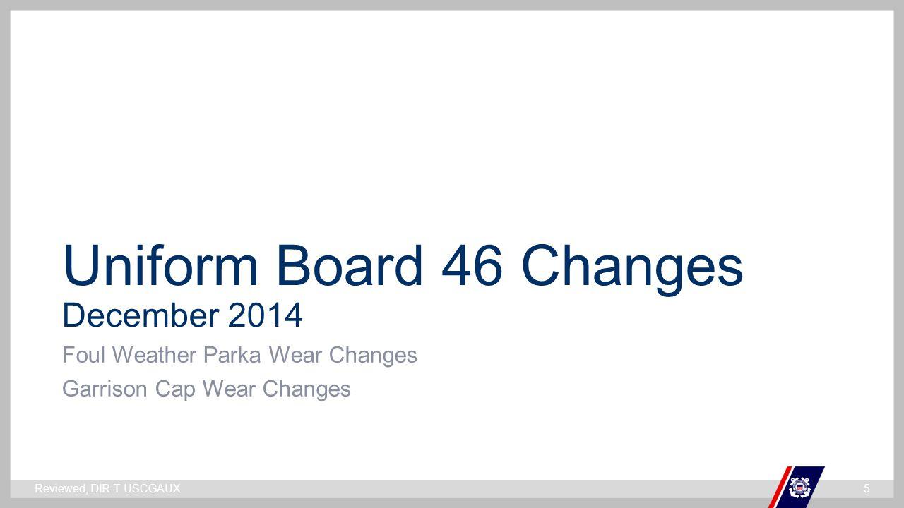 ` Uniform Board 46 Changes December 2014 Foul Weather Parka Wear Changes Garrison Cap Wear Changes Reviewed, DIR-T USCGAUX5
