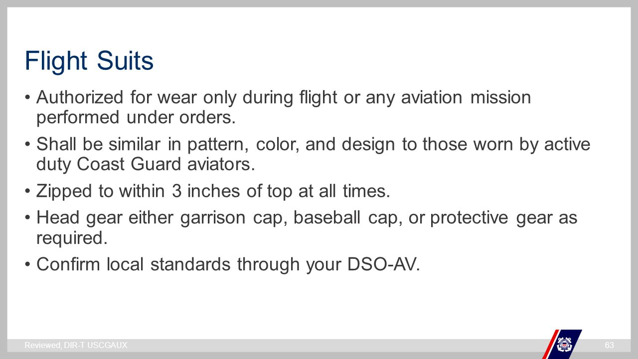 ` Flight Suits Authorized for wear only during flight or any aviation mission performed under orders.