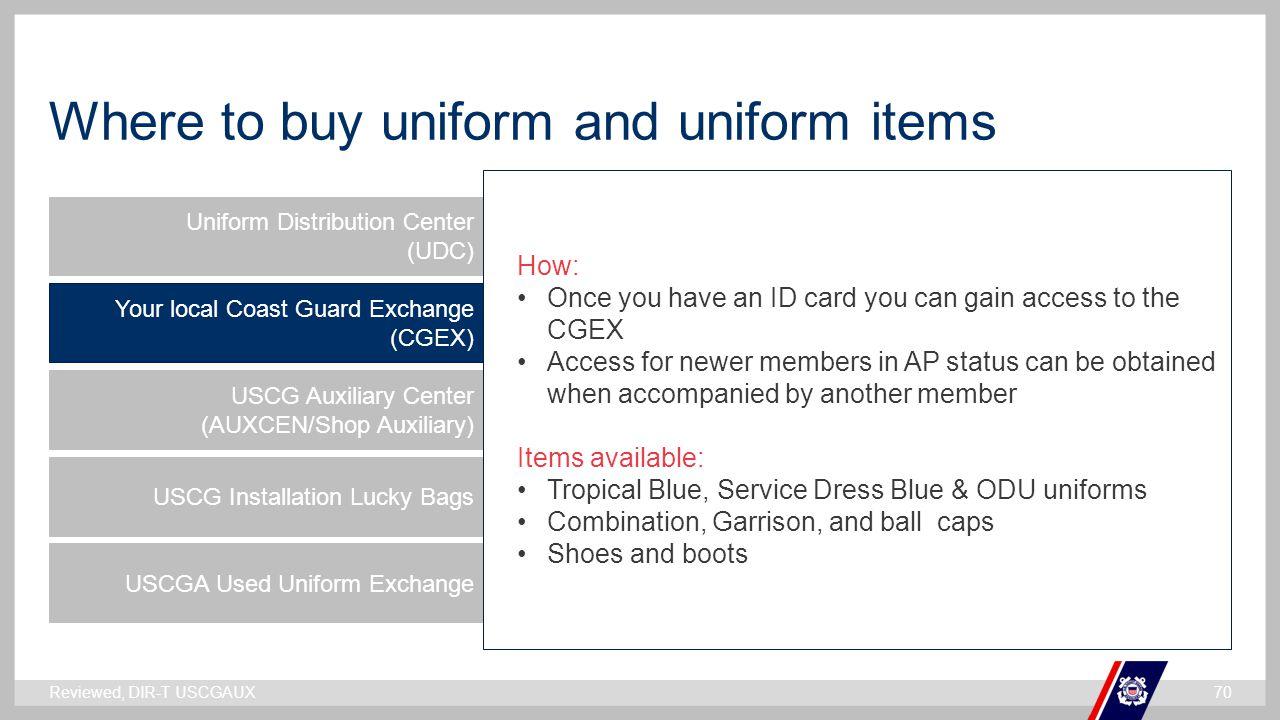 ` Where to buy uniform and uniform items Uniform Distribution Center (UDC) Your local Coast Guard Exchange (CGEX) USCG Auxiliary Center (AUXCEN/Shop A