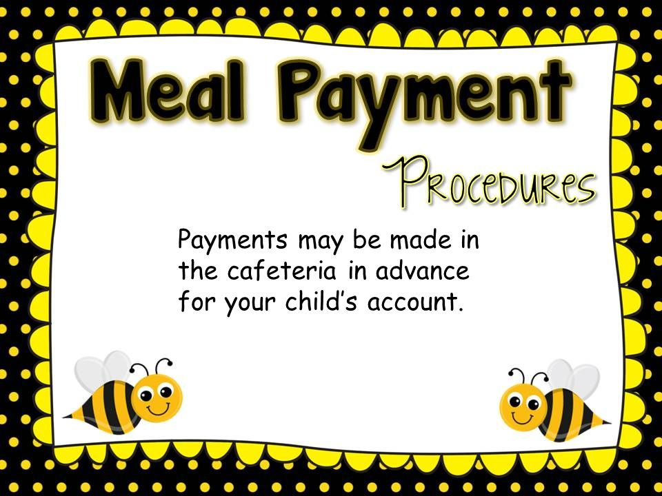 Payments may be made in the cafeteria in advance for your child's account.