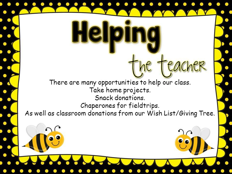 There are many opportunities to help our class. Take home projects.