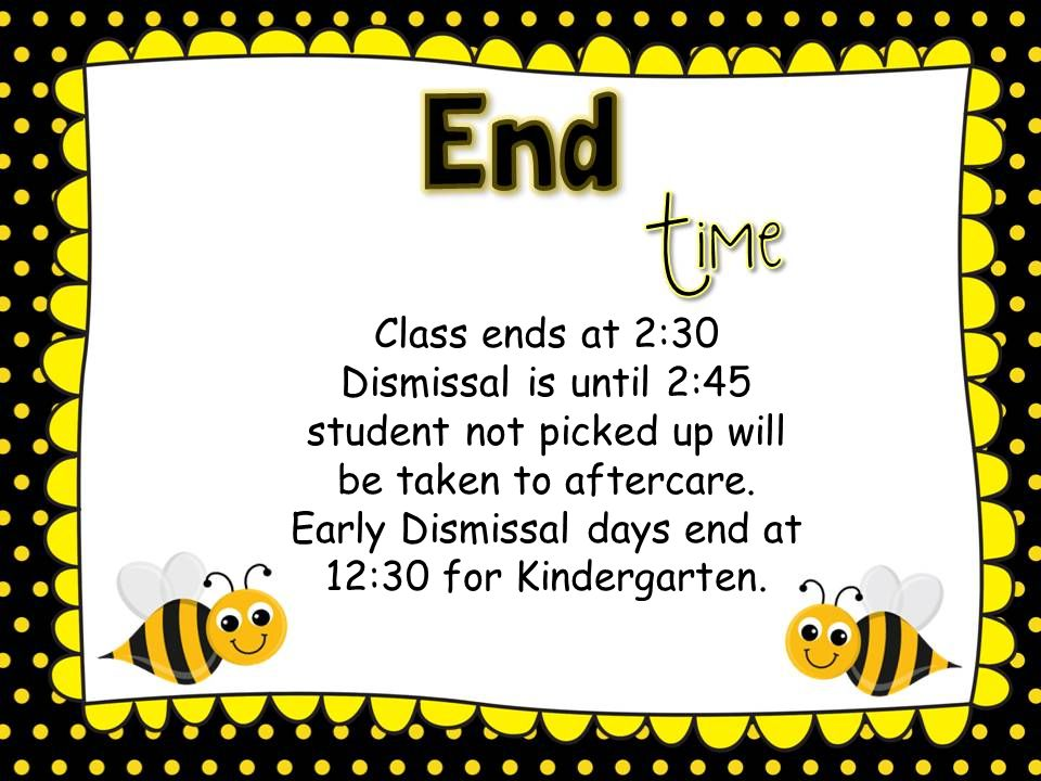 Class ends at 2:30 Dismissal is until 2:45 student not picked up will be taken to aftercare.