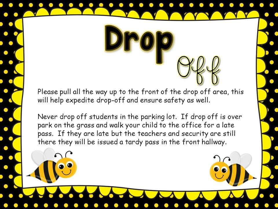Please pull all the way up to the front of the drop off area, this will help expedite drop-off and ensure safety as well.
