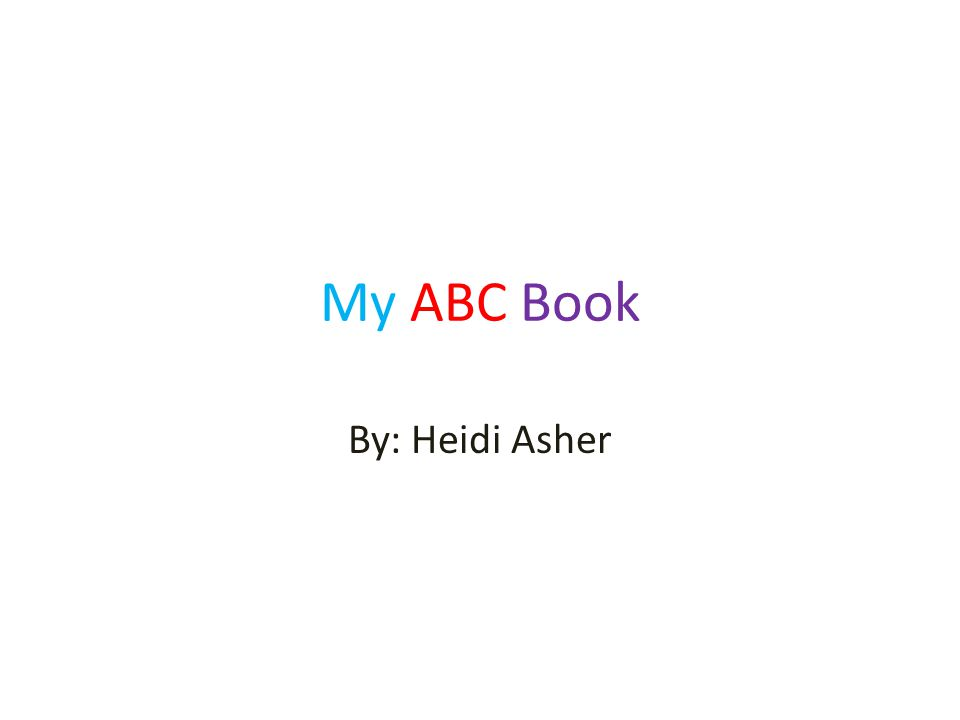 My ABC Book By: Heidi Asher