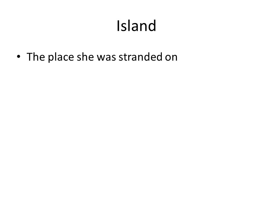 Island The place she was stranded on