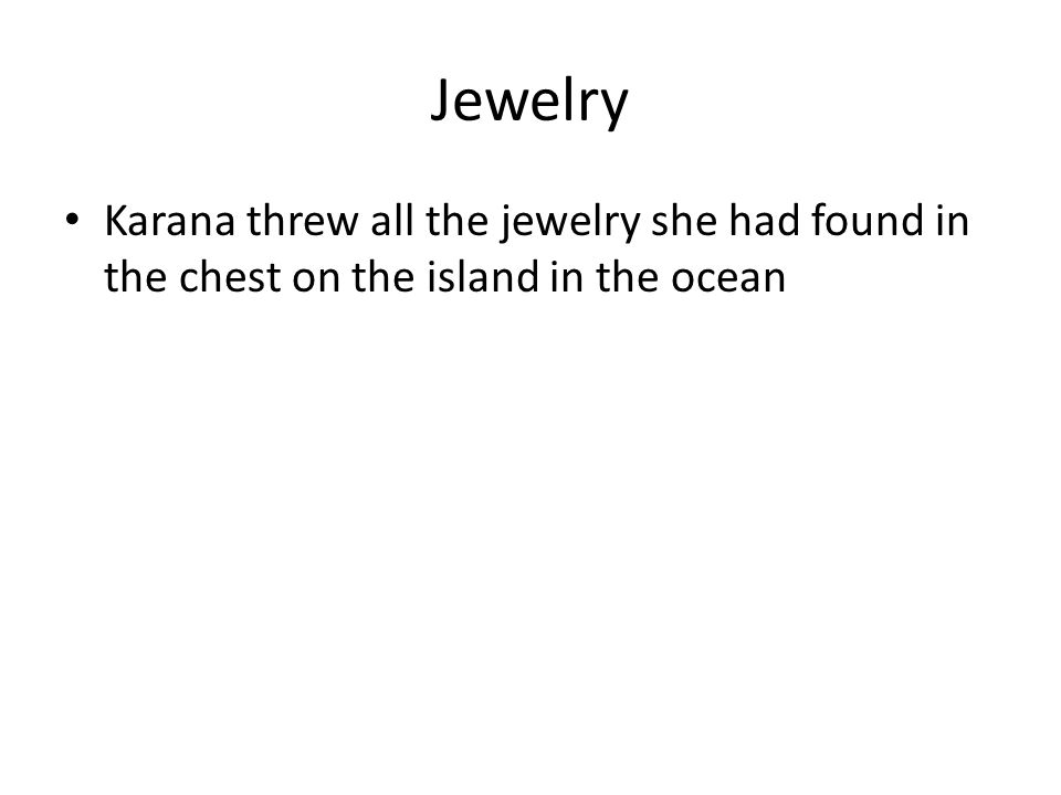 Jewelry Karana threw all the jewelry she had found in the chest on the island in the ocean