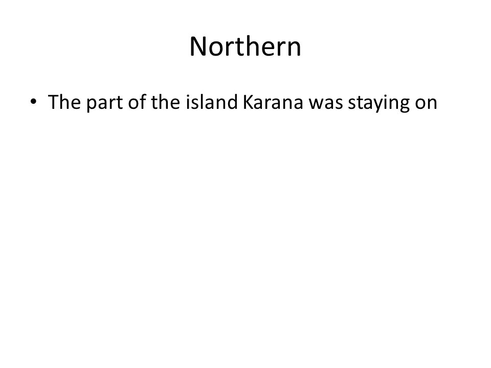Northern The part of the island Karana was staying on