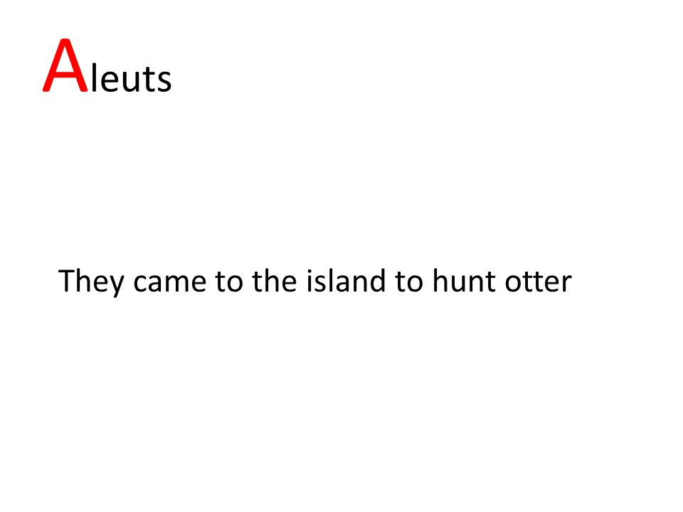 A leuts They came to the island to hunt otter