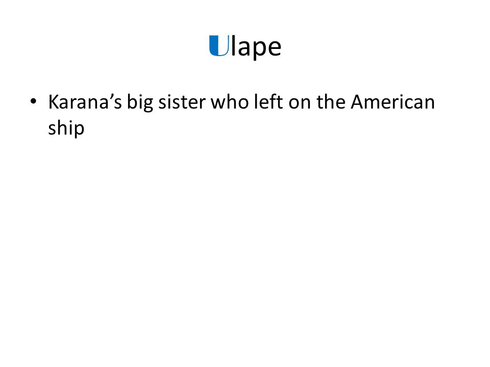 U lape Karana's big sister who left on the American ship