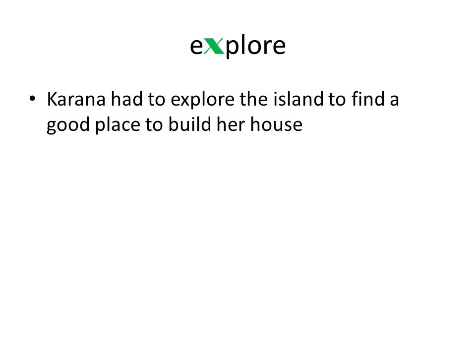 e x plore Karana had to explore the island to find a good place to build her house