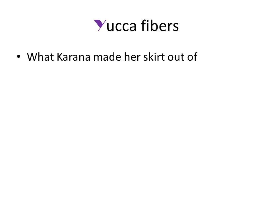 Y ucca fibers What Karana made her skirt out of