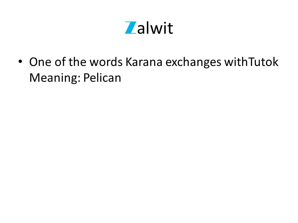 Z alwit One of the words Karana exchanges withTutok Meaning: Pelican