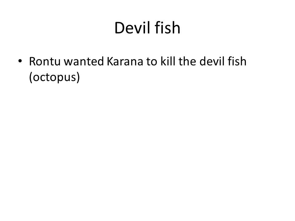 Devil fish Rontu wanted Karana to kill the devil fish (octopus)