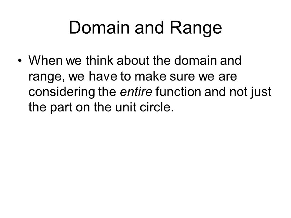 Domain and Range When we think about the domain and range, we have to make sure we are considering the entire function and not just the part on the un