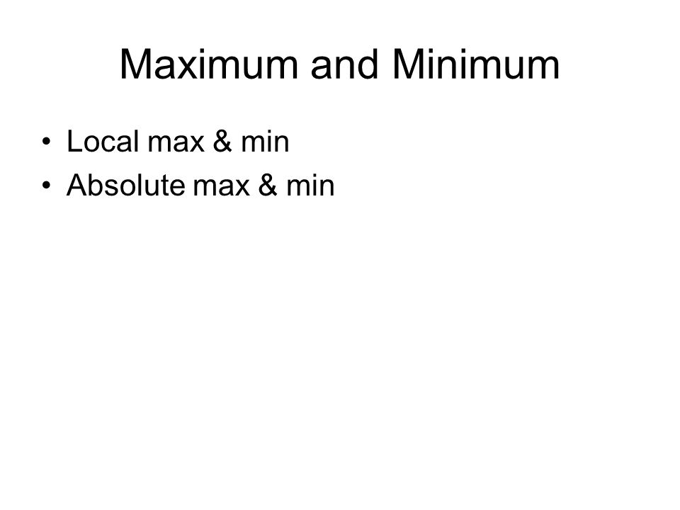 Maximum and Minimum Local max & min Absolute max & min
