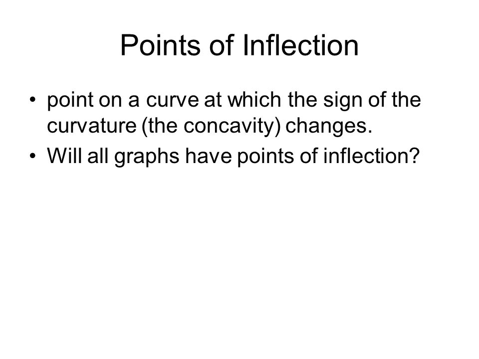 Points of Inflection point on a curve at which the sign of the curvature (the concavity) changes. Will all graphs have points of inflection?