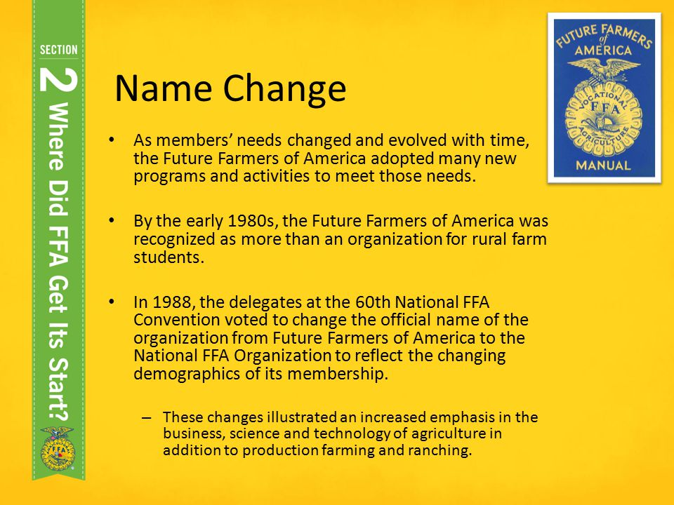 Name Change As members' needs changed and evolved with time, the Future Farmers of America adopted many new programs and activities to meet those need