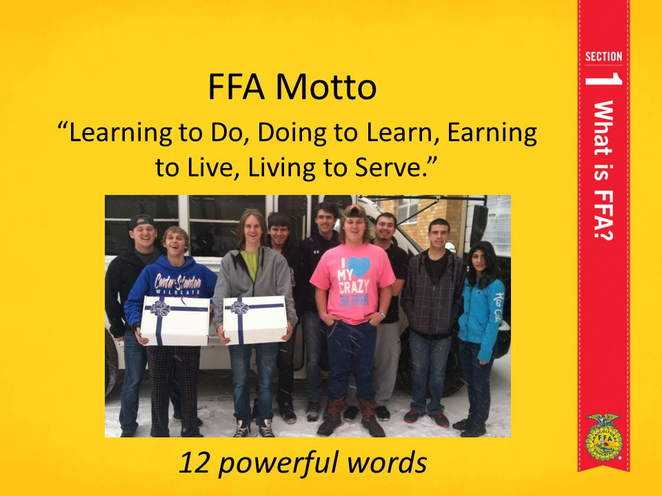 "FFA Motto ""Learning to Do, Doing to Learn, Earning to Live, Living to Serve."" 12 powerful words"