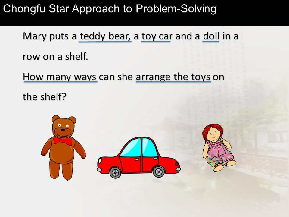 Mary puts a teddy bear, a toy car and a doll in a row on a shelf.