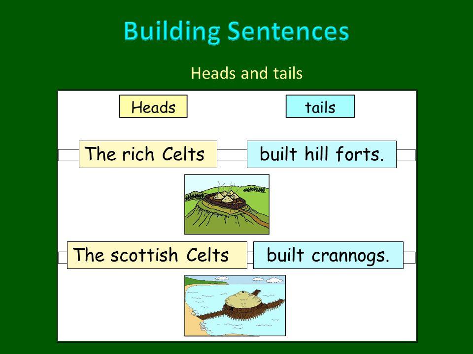 Heads and tails The rich Celtsbuilt hill forts. The scottish Celtsbuilt crannogs.