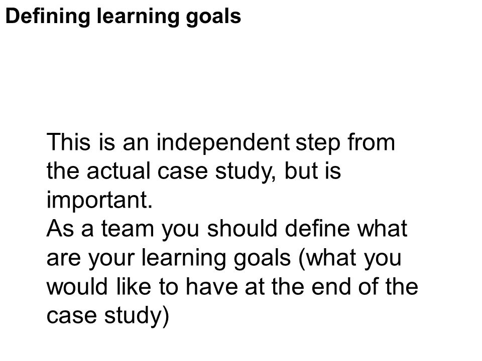 Defining learning goals This is an independent step from the actual case study, but is important.