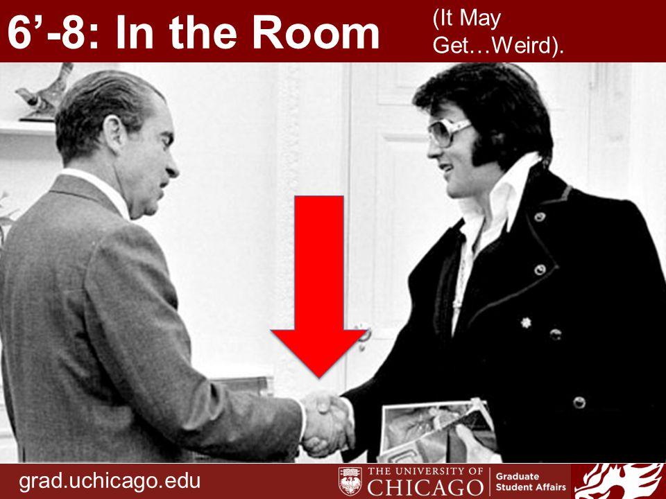 grad.uchicago.edu 6'-8: In the Room (It May Get…Weird).
