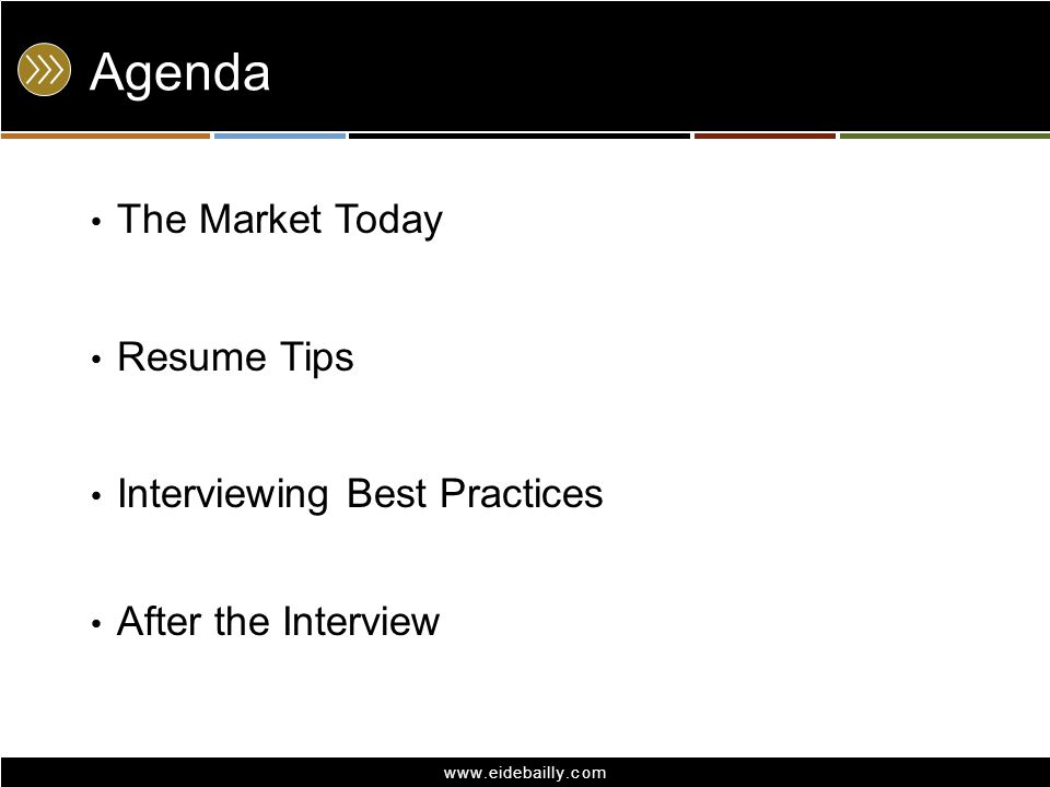 www.eidebailly.com Agenda The Market Today Resume Tips Interviewing Best Practices After the Interview