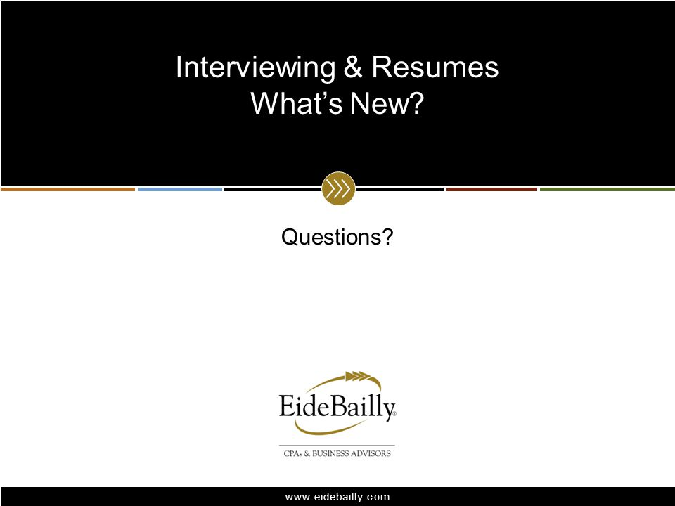 www.eidebailly.com Questions? Interviewing & Resumes What's New?