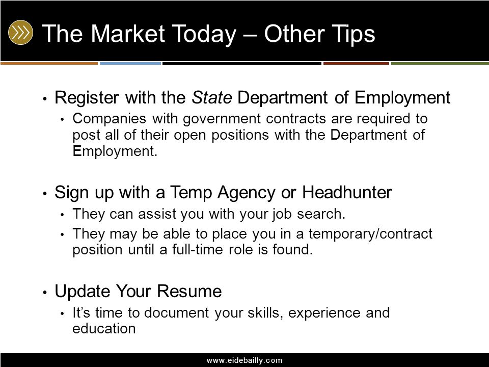www.eidebailly.com The Market Today – Other Tips Register with the State Department of Employment Companies with government contracts are required to post all of their open positions with the Department of Employment.