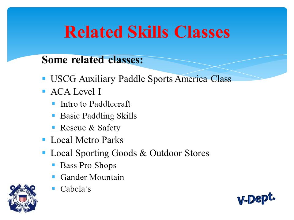 Some related classes:  USCG Auxiliary Paddle Sports America Class  ACA Level I  Intro to Paddlecraft  Basic Paddling Skills  Rescue & Safety  Lo