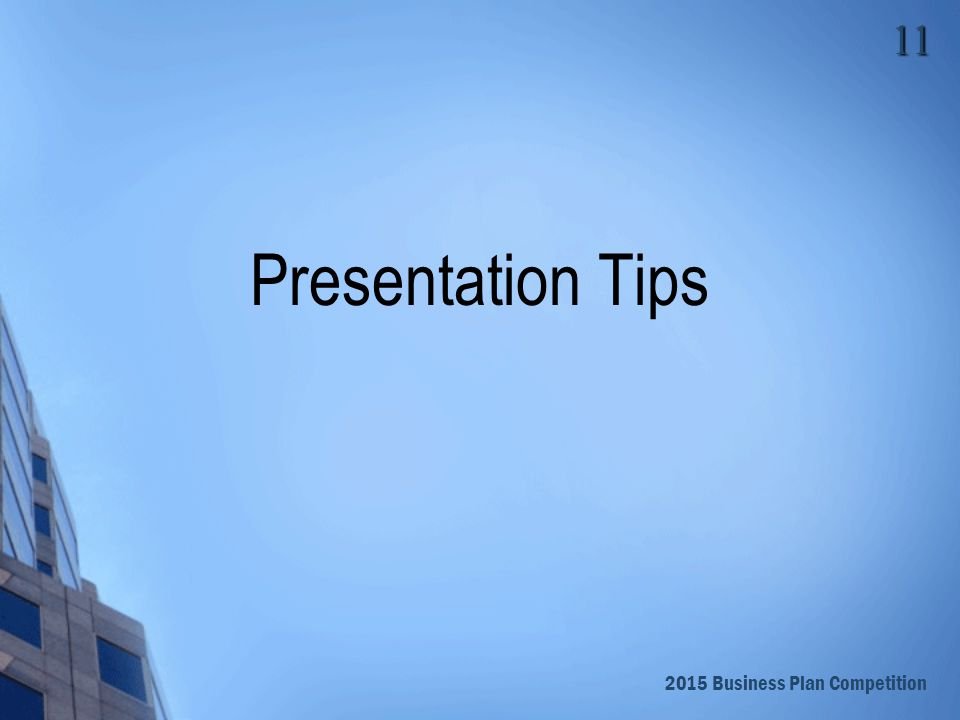 2015 Business Plan Competition 12 Presentation Mechanics Presentation:15 minutes Presentation will be stopped at time.