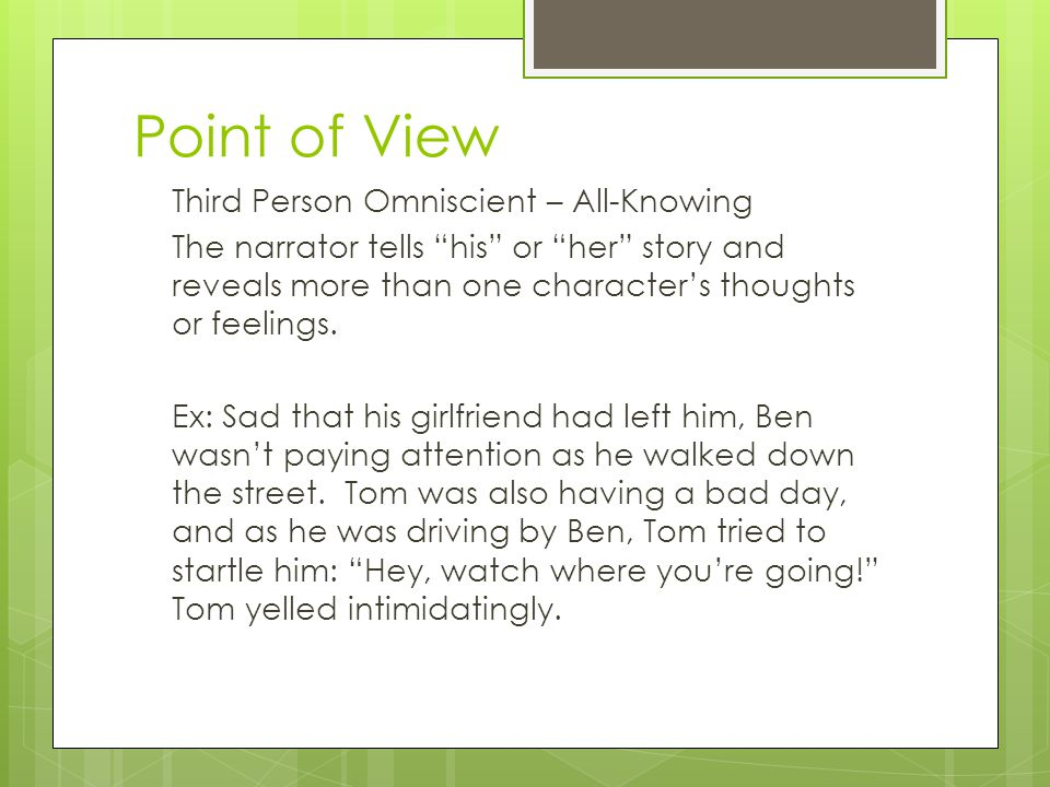 """Point of View Third Person Omniscient – All-Knowing The narrator tells """"his"""" or """"her"""" story and reveals more than one character's thoughts or feelings"""