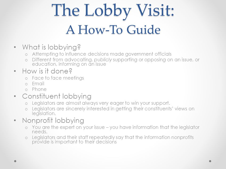 The Lobby Visit: A How-To Guide What is lobbying.