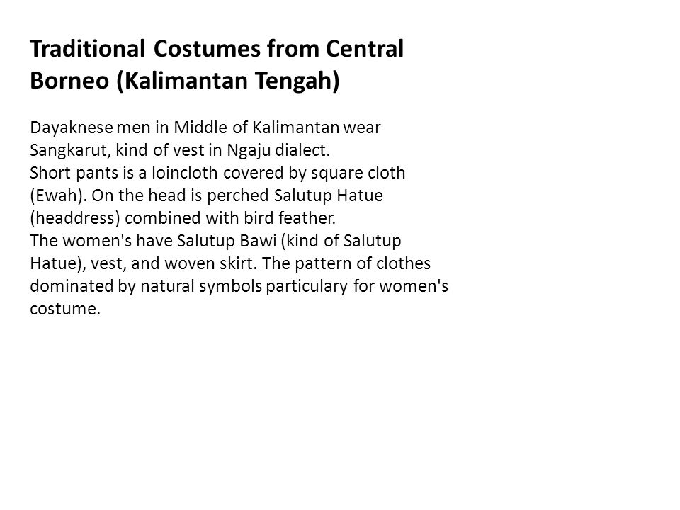 Traditional Costumes from Central Borneo (Kalimantan Tengah) Dayaknese men in Middle of Kalimantan wear Sangkarut, kind of vest in Ngaju dialect. Shor