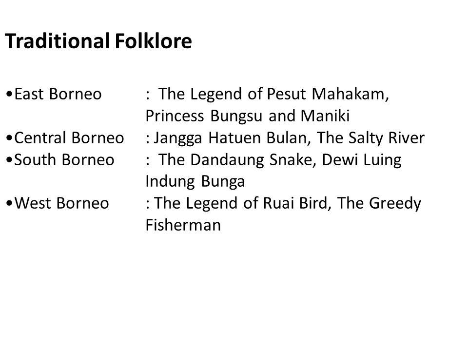 Traditional Folklore East Borneo: The Legend of Pesut Mahakam, Princess Bungsu and Maniki Central Borneo: Jangga Hatuen Bulan, The Salty River South B