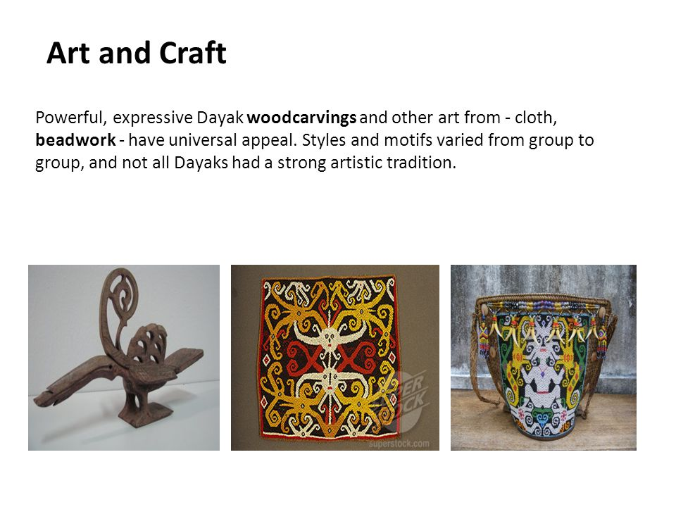 Powerful, expressive Dayak woodcarvings and other art from - cloth, beadwork - have universal appeal. Styles and motifs varied from group to group, an