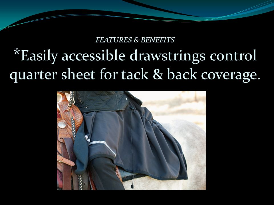 FEATURES & BENEFITS * Easily accessible drawstrings control quarter sheet for tack & back coverage.