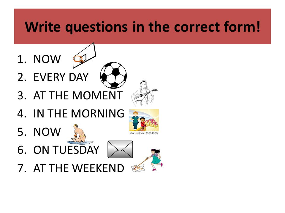 Write questions in the correct form.