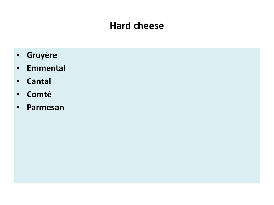 Hard cheese Gruyère Emmental Cantal Comté Parmesan