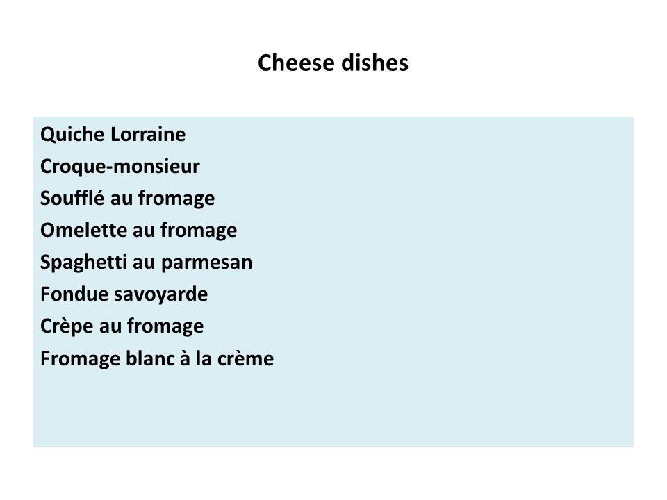Cheese dishes Quiche Lorraine Croque-monsieur Soufflé au fromage Omelette au fromage Spaghetti au parmesan Fondue savoyarde Crèpe au fromage Fromage blanc à la crème