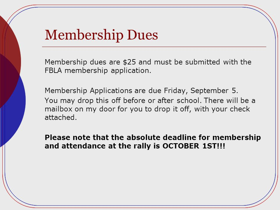 Membership Dues Membership dues are $25 and must be submitted with the FBLA membership application.