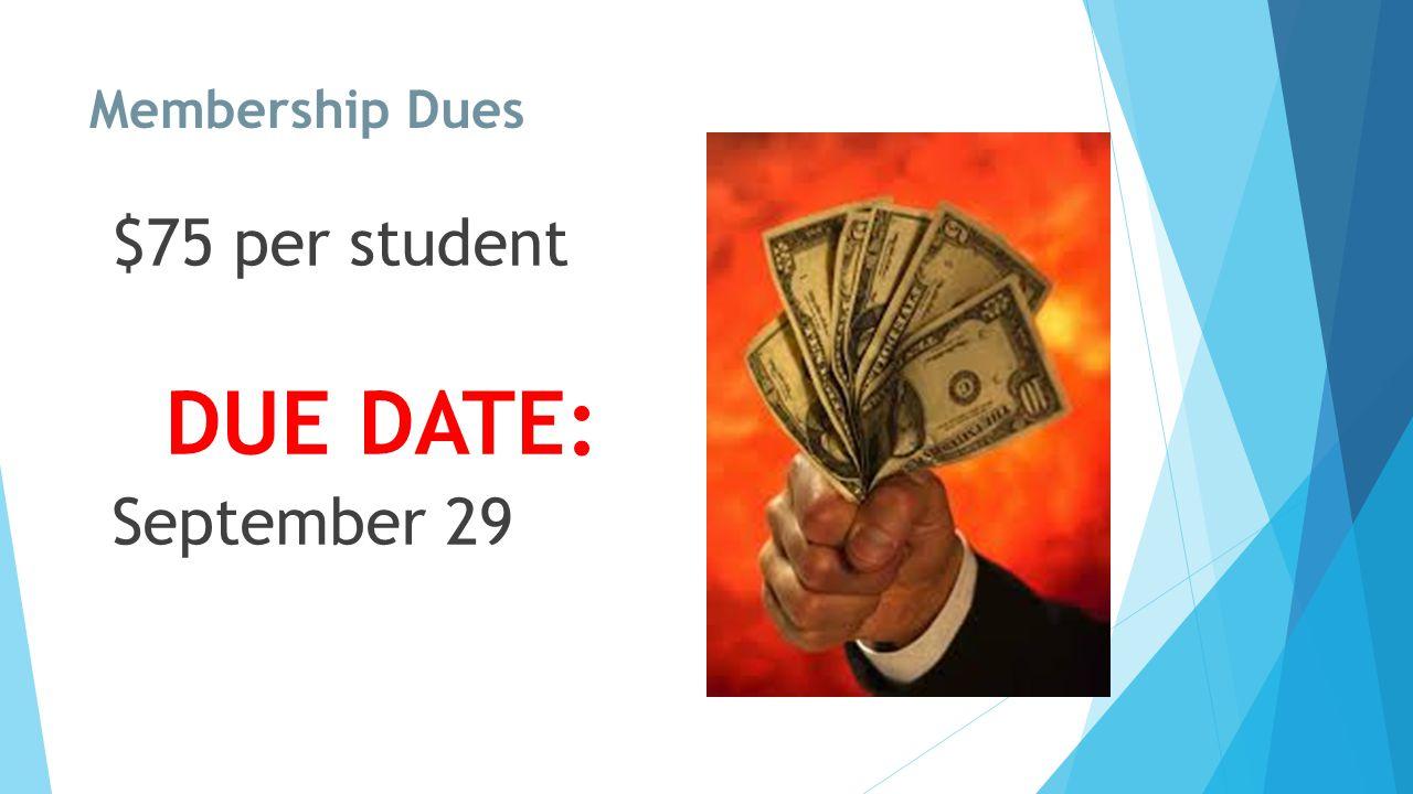 Membership Dues $75 per student DUE DATE: September 29